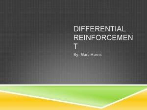 DIFFERENTIAL REINFORCEMEN T By Marti Harris DIFFERENTIAL REINFORCEMENT
