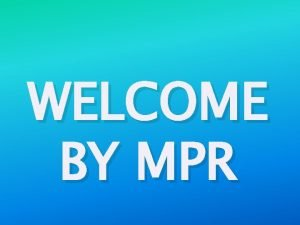 WELCOME BY MPR THE EXAM PROCESS INCLUDES THE
