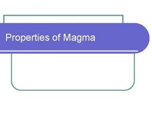 Properties of Magma Physical Chemical Properties l An