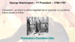 George Washington 1 st President 1789 1797 Precedent