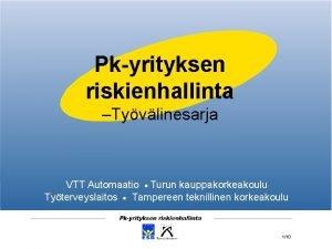 Pkyrityksen riskienhallinta Tyvlinesarja VTT Automaatio Turun kauppakorkeakoulu Tyterveyslaitos