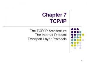 Chapter 7 TCPIP The TCPIP Architecture The Internet