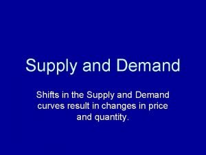 Supply and Demand Shifts in the Supply and