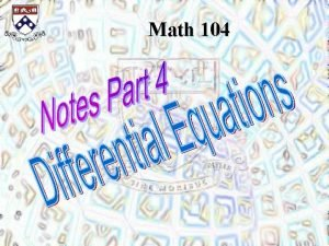 Math 104 Differential Equations The most important application
