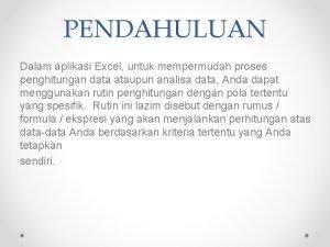PENDAHULUAN Dalam aplikasi Excel untuk mempermudah proses penghitungan