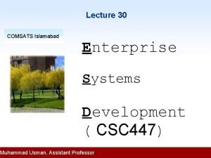 Lecture 30 COMSATS Islamabad Enterprise Systems Development CSC