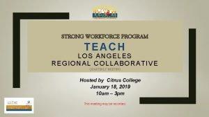 STRONG WORKFORCE PROGRAM TEACH LOS ANGELES REGIONAL COLLABORATIVE
