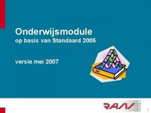 Onderwijsmodule op basis van Standaard 2005 versie mei