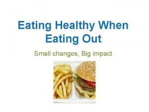 Eating Healthy When Eating Out Small changes Big