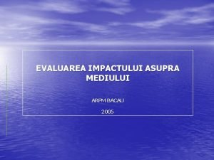 EVALUAREA IMPACTULUI ASUPRA MEDIULUI ARPM BACAU 2005 EIM