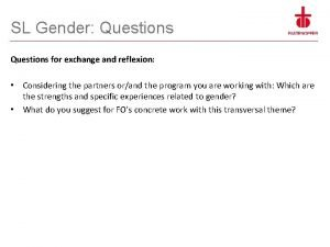 SL Gender Questions for exchange and reflexion Considering