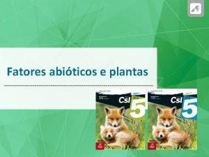 Fatores abiticos e plantas Fatores abiticos e plantas
