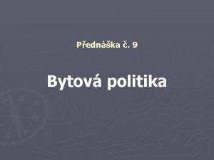 Pednka 9 Bytov politika Bytov politika Zkladn pojmy