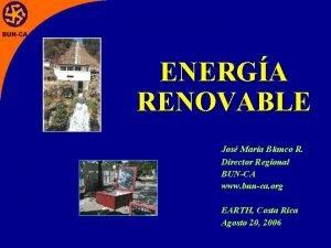 ENERGA RENOVABLE Jos Mara Blanco R Director Regional