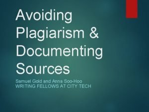 Avoiding Plagiarism Documenting Sources Samuel Gold and Anna