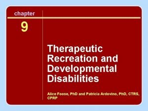 chapter 9 Therapeutic Recreation and Developmental Disabilities Alice