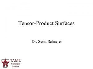 TensorProduct Surfaces Dr Scott Schaefer 1 Smooth Surfaces