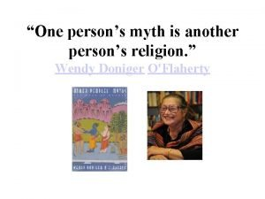 One persons myth is another persons religion Wendy