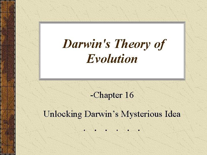 Darwins Theory of Evolution Chapter 16 Unlocking Darwins