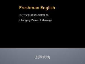 Freshman English Changing Views of Marriage 1 Changing