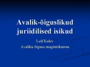 Avalikiguslikud juriidilised isikud Leif Kalev Avaliku iguse magistrikursus