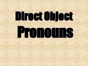 Direct Object Pronouns Direct Object Pronouns me nos