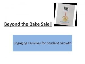 Beyond the Bake Sale Engaging Families for Student