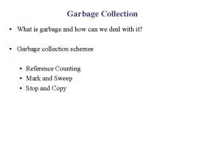 Garbage Collection What is garbage and how can