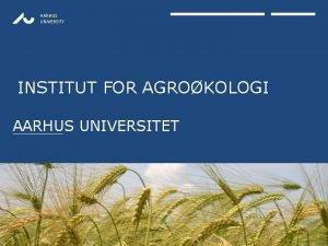 AARHUS UNIVERSITY INSTITUT FOR AGROKOLOGI AARHUS UNIVERSITET AARHUS