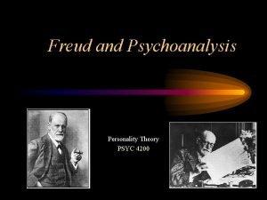 Freud and Psychoanalysis Personality Theory PSYC 4200 Why