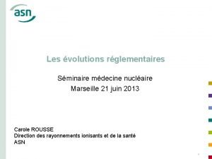 Les volutions rglementaires Sminaire mdecine nuclaire Marseille 21