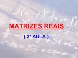 MATRIZES REAIS 2 AULA 7 MULTIPLICAO DE MATRIZES