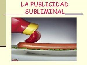 LA PUBLICIDAD SUBLIMINAL ORIGEN n La publicidad subliminal