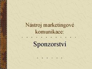 Nstroj marketingov komunikace Sponzorstv Definice sponzorstv Investovn penz