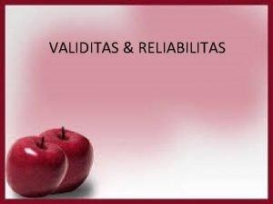 VALIDITAS RELIABILITAS Uji Validitas validity berarti sejauh mana