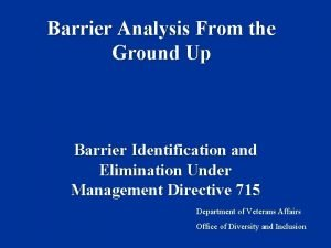 Barrier Analysis From the Ground Up Barrier Identification