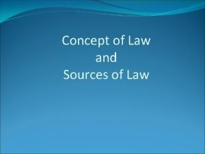 Concept of Law and Sources of Law Law