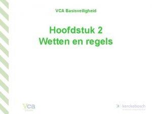 VCA Basisveiligheid Hoofdstuk 2 Wetten en regels Verplichte