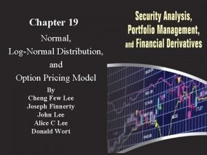 Chapter 19 Normal LogNormal Distribution and Option Pricing