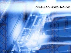 ANALISA RANGKAIAN 29 November 2020 1 ANALISA RANGKAIAN
