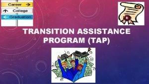 TRANSITION ASSISTANCE PROGRAM TAP OVERVIEW 1 Transition Assistance