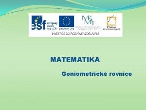 MATEMATIKA Goniometrick rovnice Nzev projektu Nov ICT rozvj