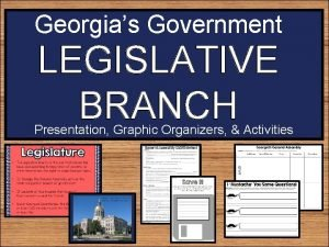 Georgias Government LEGISLATIVE BRANCH Presentation Graphic Organizers Activities