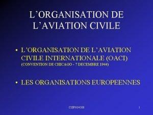 LORGANISATION DE LAVIATION CIVILE LORGANISATION DE LAVIATION CIVILE