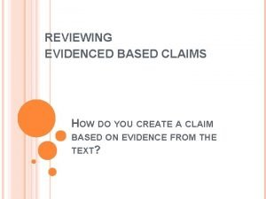 REVIEWING EVIDENCED BASED CLAIMS HOW DO YOU CREATE
