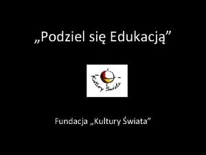 Podziel si Edukacj Fundacja Kultury wiata Fundacja Kultury