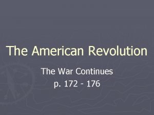 The American Revolution The War Continues p 172