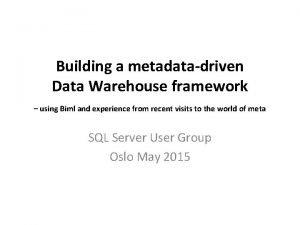 Building a metadatadriven Data Warehouse framework using Biml