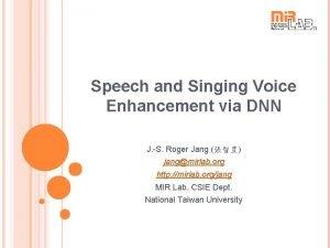 Speech and Singing Voice Enhancement via DNN J