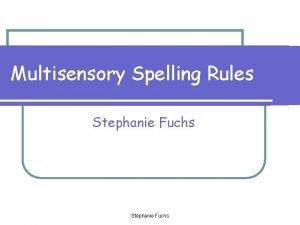 Multisensory Spelling Rules Stephanie Fuchs Multisensory Spelling Rules